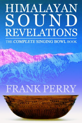 Himalayan Sound Revelations: The Complete Singing Bowl Book