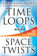 Time Loops and Space Twists: How God Created the Universe, by Fred Alan Wolf, PhD, published by Hierophant Publishing, illustrated paperback (324 pages)