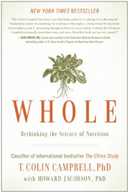 WHOLE: Rethinking the Science of Nutrition by T. Colin Campbell, published by Benbella Books, paperback. Also by the same author: The China Study: The Most Comprehensive Study of Nutrition Ever Conducted - Startling Implications for Diet, Weight Loss and Long-term Health, paperback