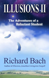 ILLUSIONS II: The Adventures of a Reluctant Student by Richard Bach, published by CreateSpace, paperback (148 pages).