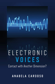 ELECTRONIC VOICES: Contact with Another Dimension? by Anabela Cardoso, published by O Books, Paperback (284 pages).