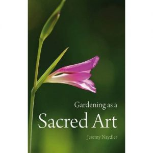 GARDENING AS A SACRED ART by Jeremy Naydler, published by Floris Books, paperback (119 pages, with 51 illustrations)