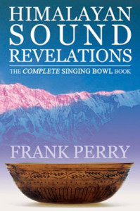 HIMALAYAN SOUND REVELATIONS: The Complete Singing Bowl Book by Frank Perry, published by Polair Publishing, Illustrated Paperback (500 pages)