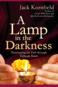 A LAMP IN THE DARKNESS: Illuminating the Path through Difficult Times by Jack Kornfield, published by Sounds True, Hardback with CD of guided meditations (248 pages & 60 minutes)
