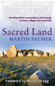 SACRED LAND: Decoding Britain's extraordinary past through its towns, villages and countryside by Martin Palmer (Foreword by Melvyn Bragg), published by Piatkus, illustrated paperback (363 pages)