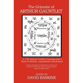THE GRIMOIRE OF ARTHUR GAUNTLET: A 17th Century London Cunning-man's Book of Charms, Conjurations and Prayers Edited by David Rankine, published by Avalonia, paperback and hardback (334 pages).