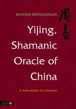 YIJING, SHAMANIC ORACLE OF CHINA: A New Book of Change translated with commentary by Richard Bertschinger, published by Singing Dragon, illustrated hardback (335 pages)