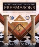 Jean-Louis de Biasi, Secrets & Practices of the Freemasons: Sacred Mysteries, Rituals and Symbols Revealed