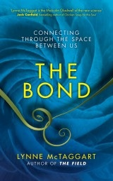 THE BOND: Connecting Through the Space Between Us by Lynne McTaggart, published by Hay House, Paperback (256 pages).