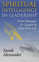 SPIRITUAL INTELLIGENCE IN LEADERSHIP: From Manager to Leader in Your Own Life by Sarah Alexander, published by Balloonview, paperback (184 pages).