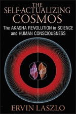 THE SELF-ACTUALIZING COSMOS: The Akasha Revolution in Science and Human Consciousness by Ervin Laszlo, published by Inner Traditions, paperback (208 pages). Due in November: The Immortal Mind: Science and the Continuity of Consciousness Beyond the Brain (with Anthony Peake, Inner Traditions).