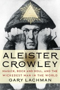 ALEISTER CROWLEY: Magick, Rock and Roll, and the Wickedest Man in the World by Gary Lachman, published by Tarcher/Penguin, paperback (400 pages).