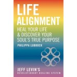 LIFE ALIGNMENT: Heal Your Life & Discover Your Soul's True Purpose – Jeff Levin's Revolutionary Healing System by Philippa Lubbock, published by Watkins Publishing,Paperback (256 pages).