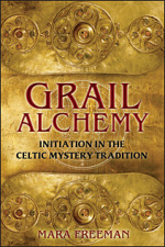 Grail Alchemy: Initiation in the Celtic Mystery Tradition by Mara Freeman, published by Destiny Books, Illustrated Paperback (288 pages)
