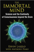 The Immortal Mind: Science and the Continuity of Consciousness Beyond the Brain