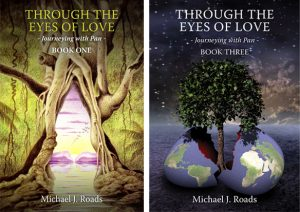 Through the eyes of love: Journeying with Pan, Books One, Two and Three by Michael J. Roads, published by Six Degrees Publishing, paperback & ebook (270, 252, and 265 pages).
