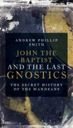 http://www.watkinspublishing.com/shop/john-the-baptist-and-the-last-gnostics-by-andrew-philip-smith/