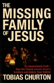 THE MISSING FAMILY OF JESUS: An Inconvenient Truth – How the Church erased Jesus's brothers and sisters from history by Tobias Churton