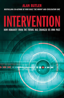 Intervention: How Humanity from the Future has Changed Its Own Past (by Alan Butler)