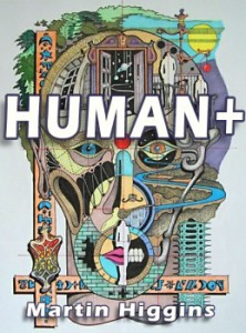 HUMAN+ by Martin Higgins, published by CreateSpace, paperback & ebook (230 pages).