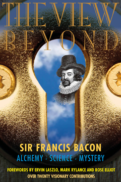 THE VIEW BEYOND: Sir Francis Bacon – Alchemy, Science, Mystery edited by Dave Patrick, published by Polair Publishing, Paperback (288 pages)