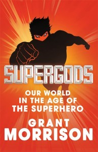 SUPERGODS: Our world in the Age of the Superhero by Grant Morrison, published by Jonathan cape, Hardback (464 pages)