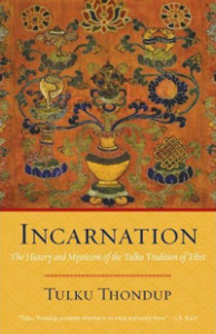 INCARNATION: The History and Mysticism of the Tulku Tradition of Tibet by Tulku Thondup, published by Shambhala Publications, Paperback (176 pages with 10 black and white photographs)
