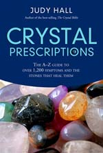 CRYSTAL PRESCRIPTIONS: The A-Z guide to over 1,200 symptoms and their healing crystals by Judy Hall, published by O Books, paperback (172 pages)