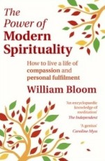 THE POWER OF MODERN SPIRITUALITY: How to live a life of compassion and personal fulfillment by William Bloom, published by Piatkus, Paperback (288 pages)