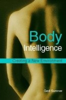 BODY INTELLIGENCE:Creating a New Environment (Second Edition) by Ged Sumner, Illustrated Paperback (222 pages)