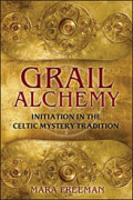 Grail Alchemy:: Initiation in the Celtic Mystery Tradition
