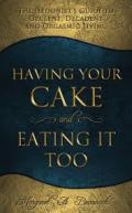 Having Your Cake And Eating It Too