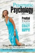 Pragmatic Psychology: Practical Tools for Being Crazy Happy