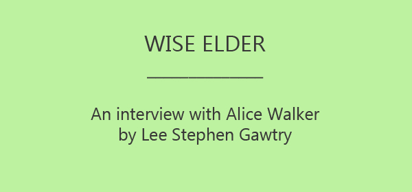 Wise Elder: An Interview with Alice Walker