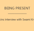 Being Present: An Interview with Swami Krishna