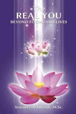 The Real You: Beyond Forms and Lives by Irmansyah Effendi, published by Balboa Press, paperback (112 pages).