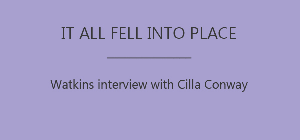 It all fell into place: An interview with Cilla Conway